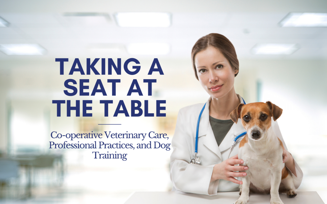 Taking a Seat at the Table: Co-operative Veterinary Care, Professional Practices, and Dog Training