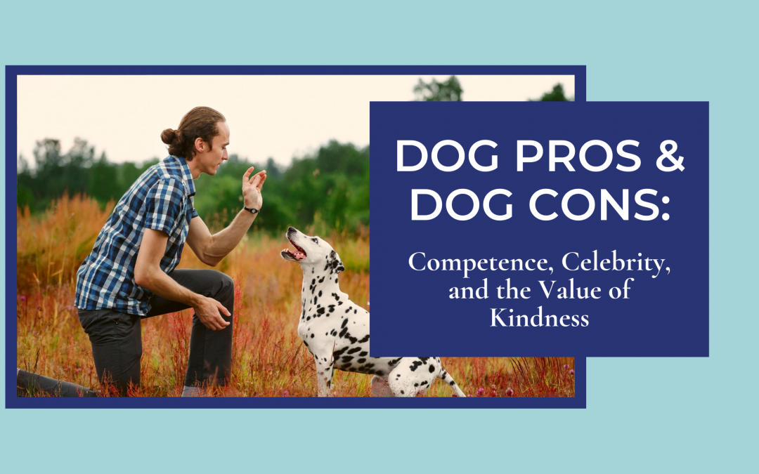 Dog Pros and Dog Cons: Competence, Celebrity, and the Value of Kindness