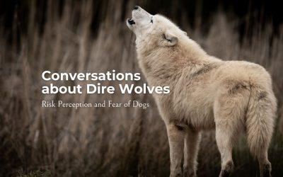 Conversations About Dire Wolves